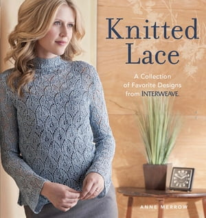 Knitted Lace A Collection of Favorite Designs from Interweave