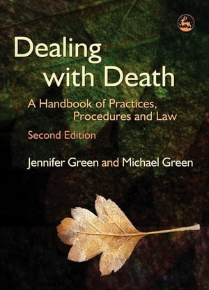 Dealing with Death: A Handbook of Practices,  Procedures and Law