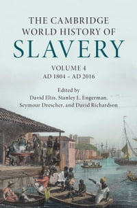 The Cambridge World History of Slavery: Volume 4, AD 1804–AD 2016