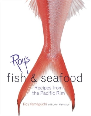 Roy's Fish and Seafood Recipes from the Pacific Rim
