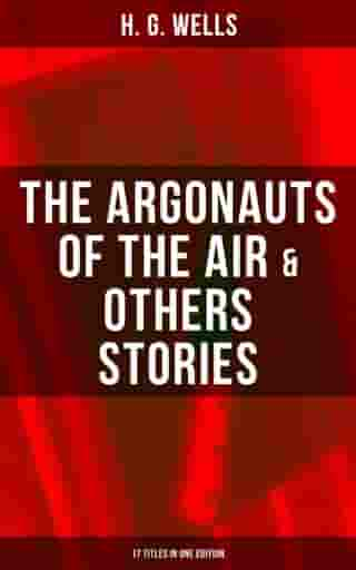 The Argonauts of the Air & Others Stories - 17 Titles in One Edition: Fantasy and science fiction short stories