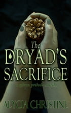 The Dryad's Sacrifice by Alycia Christine