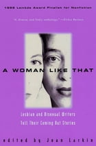 A Woman Like That: Lesbian And Bisexual Writers Tell Their by Joan Larkin