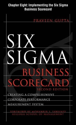 Book Six Sigma Business Scorecard, Chapter 8 - Implementing the Six Sigma Business Scorecard by Praveen Gupta