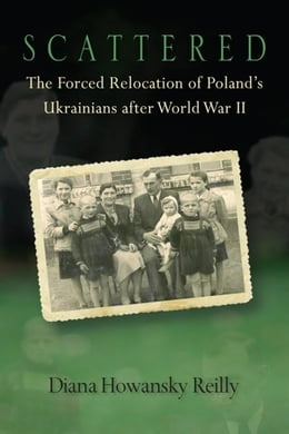 Book Scattered: The Forced Relocation of Poland's Ukrainians After World War II by Reilly, Diana Howansky