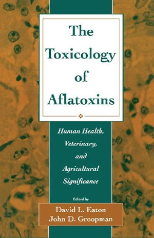 The Toxicology of Aflatoxins: Human Health,  Veterinary,  and Agricultural Significance