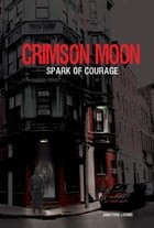 Crimson Moon: Spark of Courage by Jonathon Loomis