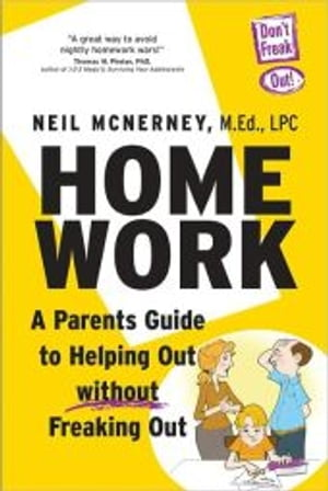 Homework A Parent's Guide to Helping Out Without Freaking Out