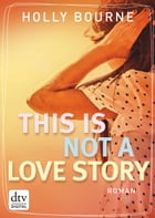 This is not a love story: Roman by Holly Bourne