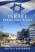 Israel Annual Fact Digest 2015 by Naftali Greenwood