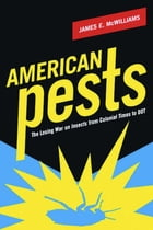 American Pests: The Losing War on Insects from Colonial Times to DDT by James E. McWilliams