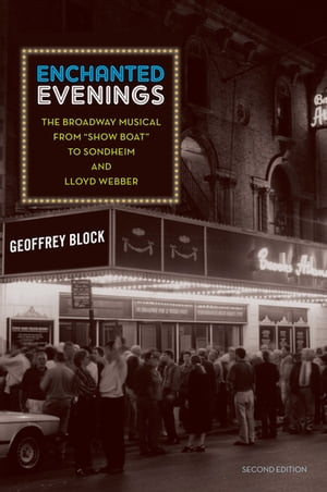 Enchanted Evenings The Broadway Musical from 'Show Boat' to Sondheim and Lloyd Webber