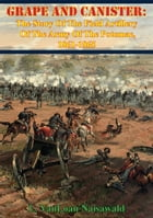 Grape And Canister: The Story Of The Field Artillery Of The Army Of The Potomac, 1861-1865 by L. VanLoan Naisawald