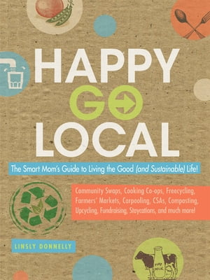Happy-Go-Local The Smart Mom's Guide to Living the Good (and sustainable) Life!