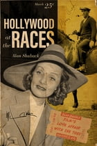 Hollywood at the Races: Film's Love Affair with the Turf by Alan Shuback