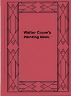 Walter Crane's Painting Book by Walter Crane