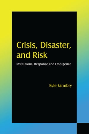 Crisis,  Disaster and Risk: Institutional Response and Emergence Institutional Response and Emergence