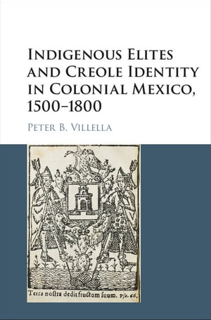 Indigenous Elites and Creole Identity in Colonial Mexico,  1500?1800