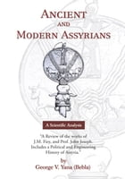 Ancient and Modern Assyrians by George V. Yana