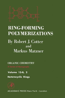 Book Ring-Forming Polymerizations Pt B 2: Heterocyclic Rings by Cotter, Robert