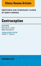 Contraception, An Issue of Obstetrics and Gynecology Clinics, E-Book by Pamela S. Lotke, MD, MPH
