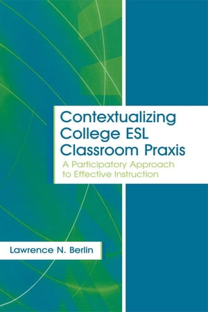 Contextualizing College ESL Classroom Praxis A Participatory Approach to Effective Instruction