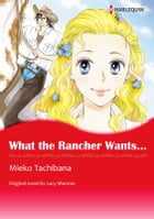 WHAT THE RANCHER WANTS...: Harlequin Comics by Lucy Monroe