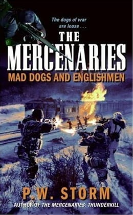 Book The Mercenaries: Mad Dogs and Englishmen by P. W. Storm