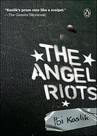 The Angel Riots by Ibi Kaslik