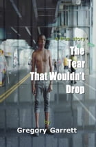 The Tear That Wouldn't Drop by Gregory Garrett