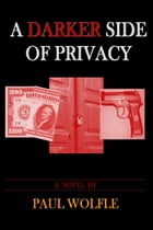 A Darker Side Of Privacy by Paul Wolfle