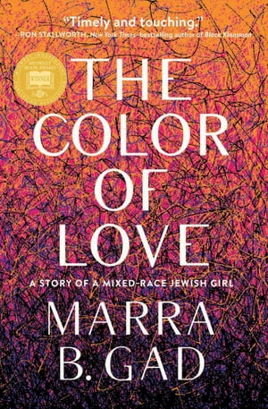 The Color of Love: A Story of a Mixed-Race Jewish Girl by Marra B. Gad