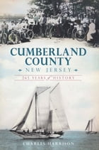 Cumberland County, New Jersey: 265 Years of History by Charles Harrison