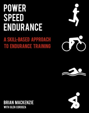 Power Speed ENDURANCE: A Skill-Based Approach to Endurance Training by Brian MacKenzie