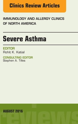Book Severe Asthma, An Issue of Immunology and Allergy Clinics of North America, E-Book by Rohit Katial, MD