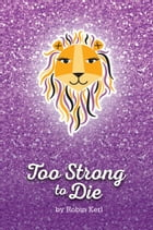 Too Strong to Die by Robin Kerl