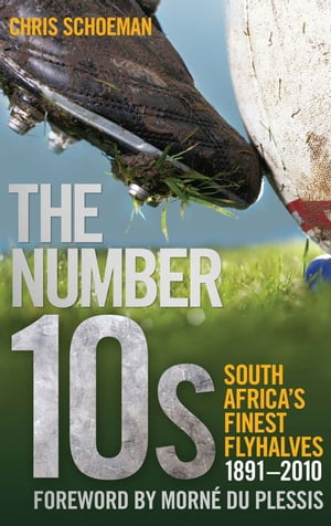 The Number 10s South Africa's Finest Flyhalves 1891-21