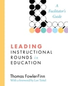 Leading Instructional Rounds in Education: A Facilitator's Guide by Thomas Fowler-Finn