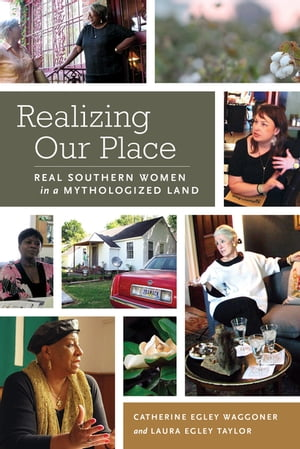 Realizing Our Place Real Southern Women in a Mythologized Land