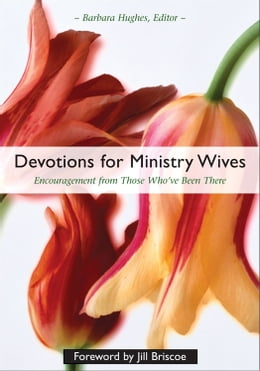 Book Devotions for Ministry Wives: Encouragement from Those Who've Been There by Barbara Hughes