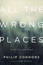 All the Wrong Places: A Life Lost and Found Cover Image