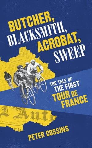 Butcher, Blacksmith, Acrobat, Sweep The Tale of the First Tour de France