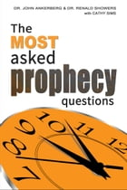 The Most Asked Prophecy Questions by John Ankerberg