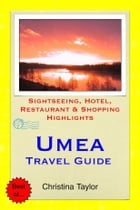 Umea, Sweden Travel Guide: Sightseeing, Hotel, Restaurant & Shopping Highlights by Christina Taylor