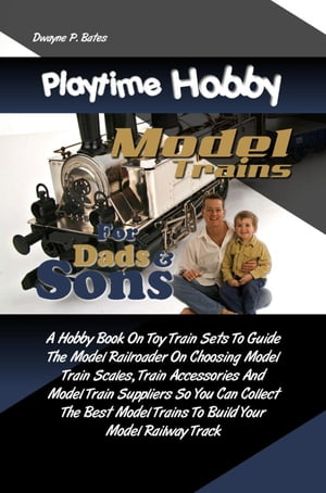 Playtime Hobby Model Trains For Dads & Sons A Hobby Book On Toy Train Sets To Guide The Model Railroader On Choosing Model Train Scales,  Train Accesso