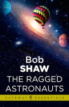 The Ragged Astronauts: Land and Overland Book 1 by Bob Shaw