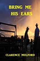 Bring Me His Ears by Clarence E. Mulford