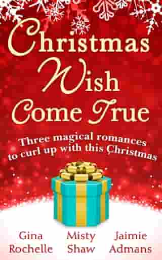 Christmas Wish Come True: All I Want For Christmas / Dreaming of a White Wedding / Christmas Every Day by Misty Shaw