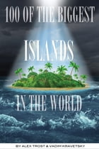 100 of the Biggest Islands In the World by alex trostanetskiy