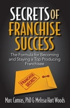 Secrets of Franchise Success: The Formula for Becoming and Staying a Top Producing Franchisee by Marc Camras